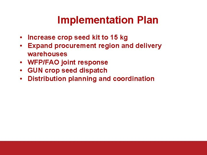 Implementation Plan • Increase crop seed kit to 15 kg • Expand procurement region