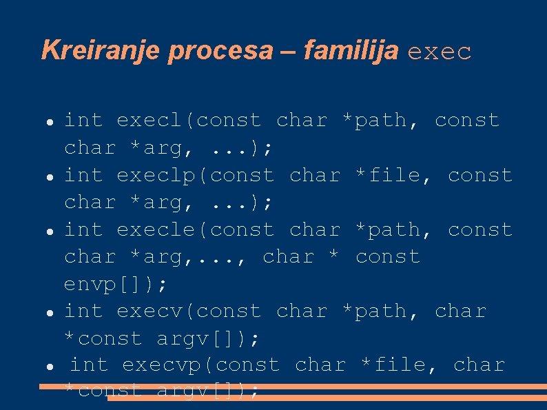 Kreiranje procesa – familija exec int execl(const char *path, const char *arg, . .
