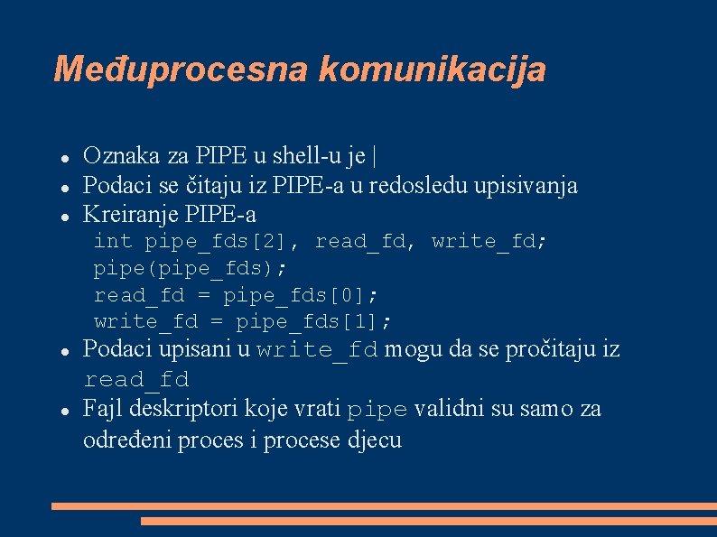 Međuprocesna komunikacija Oznaka za PIPE u shell-u je   Podaci se čitaju iz PIPE-a