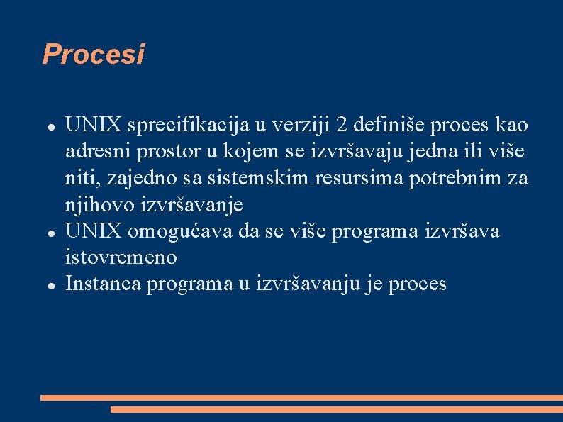Procesi UNIX sprecifikacija u verziji 2 definiše proces kao adresni prostor u kojem se