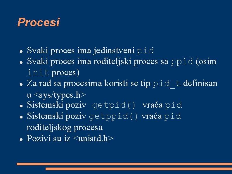 Procesi Svaki proces ima jedinstveni pid Svaki proces ima roditeljski proces sa ppid (osim