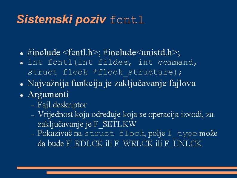 Sistemski poziv fcntl #include <fcntl. h>; #include<unistd. h>; int fcntl(int fildes, int command, struct