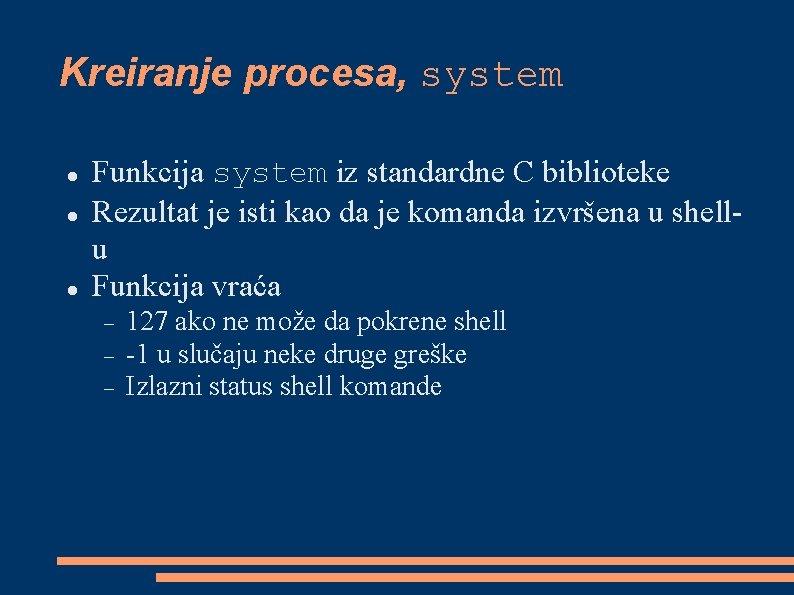 Kreiranje procesa, system Funkcija system iz standardne C biblioteke Rezultat je isti kao da