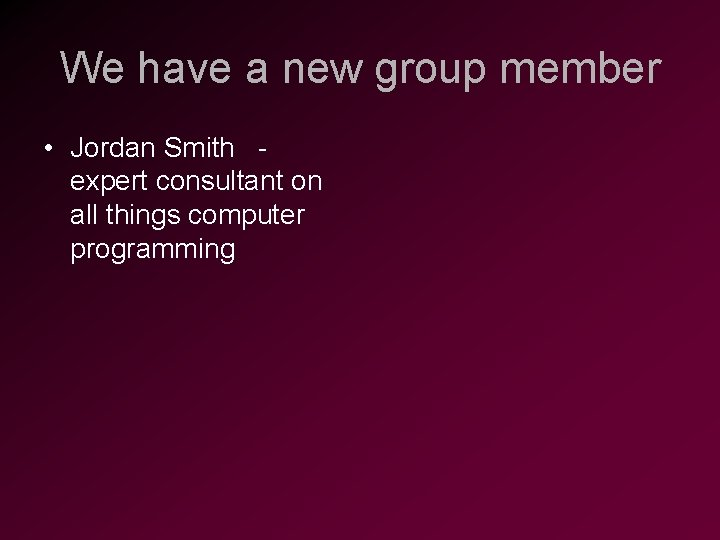 We have a new group member • Jordan Smith expert consultant on all things