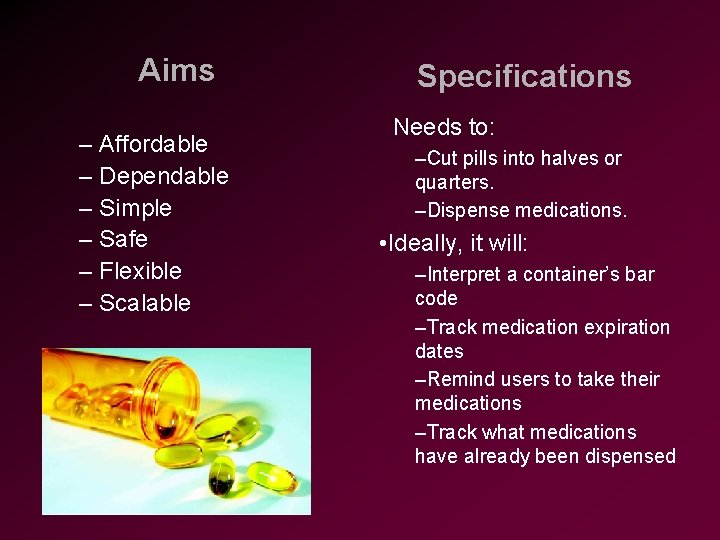 Aims – Affordable – Dependable – Simple – Safe – Flexible – Scalable Specifications