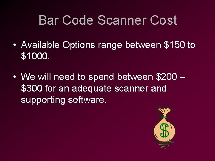 Bar Code Scanner Cost • Available Options range between $150 to $1000. • We