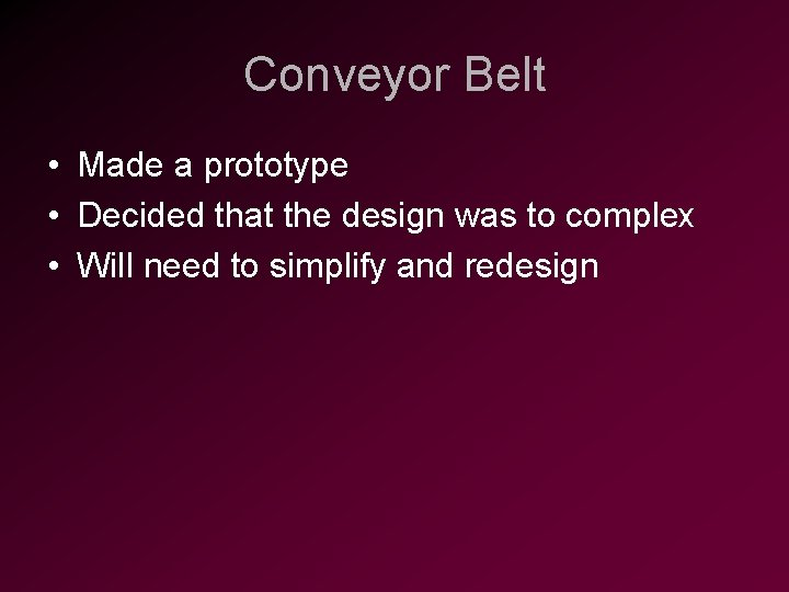 Conveyor Belt • Made a prototype • Decided that the design was to complex