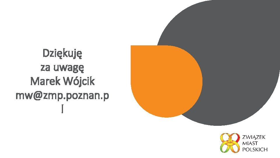 Dziękuję za uwagę Marek Wójcik mw@zmp. poznan. p l