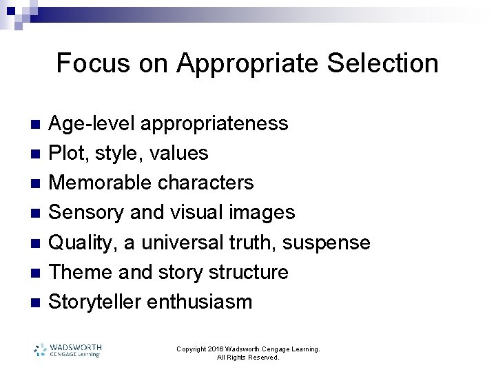 Focus on Appropriate Selection n n n Age-level appropriateness Plot, style, values Memorable characters