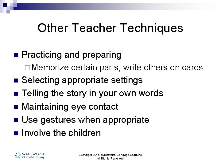 Other Teacher Techniques n Practicing and preparing ¨ Memorize n n n certain parts,