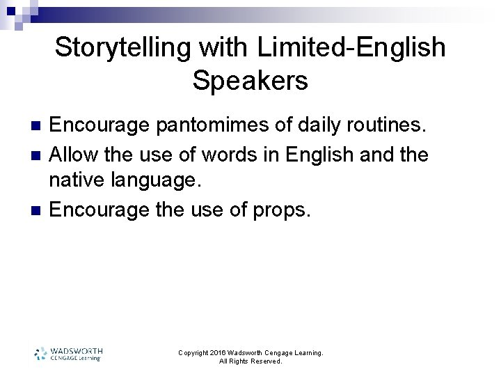 Storytelling with Limited-English Speakers n n n Encourage pantomimes of daily routines. Allow the
