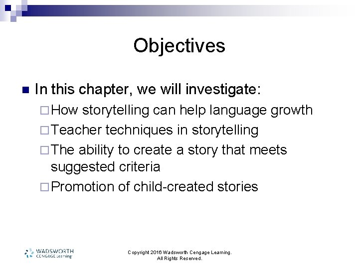 Objectives n In this chapter, we will investigate: ¨ How storytelling can help language
