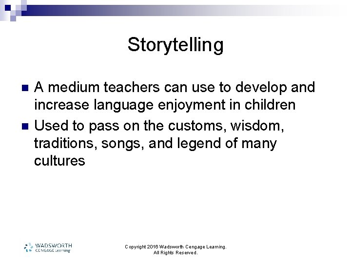 Storytelling n n A medium teachers can use to develop and increase language enjoyment
