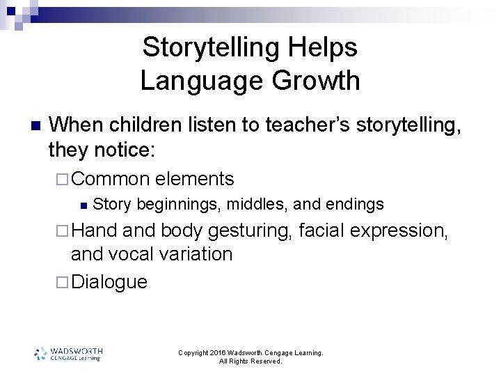 Storytelling Helps Language Growth n When children listen to teacher's storytelling, they notice: ¨