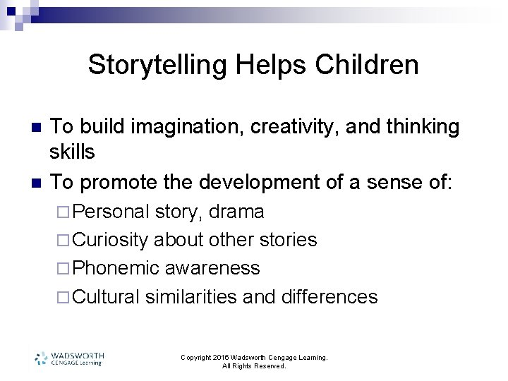 Storytelling Helps Children n n To build imagination, creativity, and thinking skills To promote