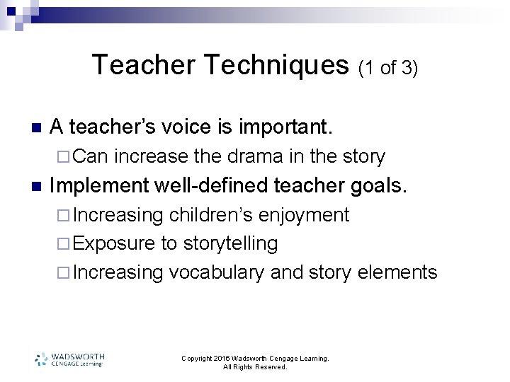 Teacher Techniques (1 of 3) n A teacher's voice is important. ¨ Can n
