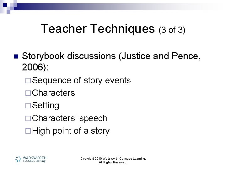 Teacher Techniques (3 of 3) n Storybook discussions (Justice and Pence, 2006): ¨ Sequence