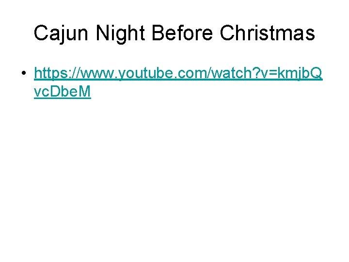 Cajun Night Before Christmas • https: //www. youtube. com/watch? v=kmjb. Q vc. Dbe. M