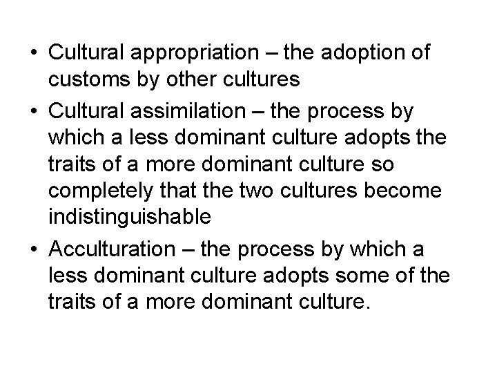 • Cultural appropriation – the adoption of customs by other cultures • Cultural