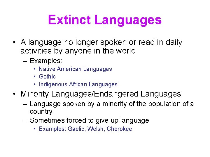 Extinct Languages • A language no longer spoken or read in daily activities by