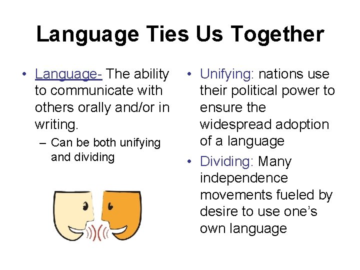 Language Ties Us Together • Language- The ability to communicate with others orally and/or