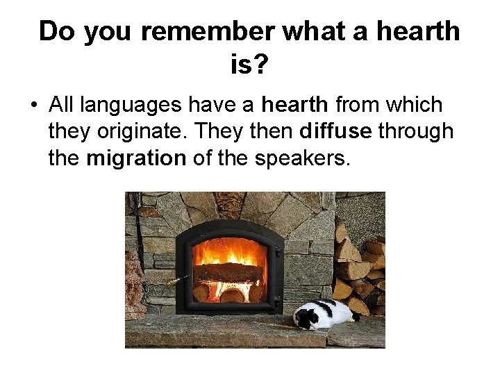 Do you remember what a hearth is? • All languages have a hearth from