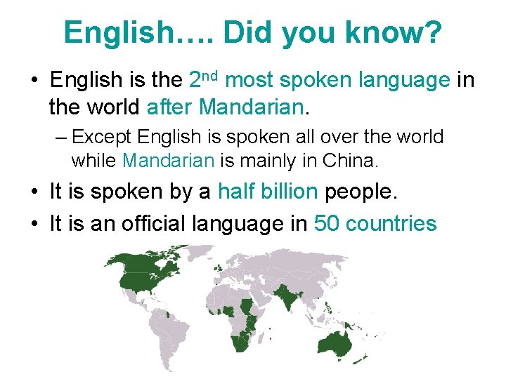 English…. Did you know? • English is the 2 nd most spoken language in