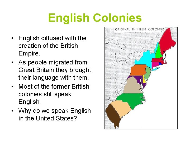 English Colonies • English diffused with the creation of the British Empire. • As