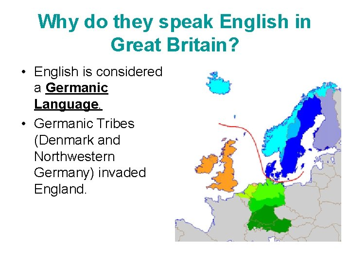 Why do they speak English in Great Britain? • English is considered a Germanic