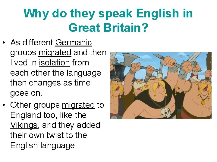 Why do they speak English in Great Britain? • As different Germanic groups migrated