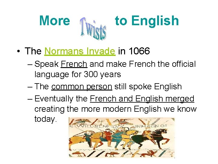 More to English • The Normans Invade in 1066 – Speak French and make
