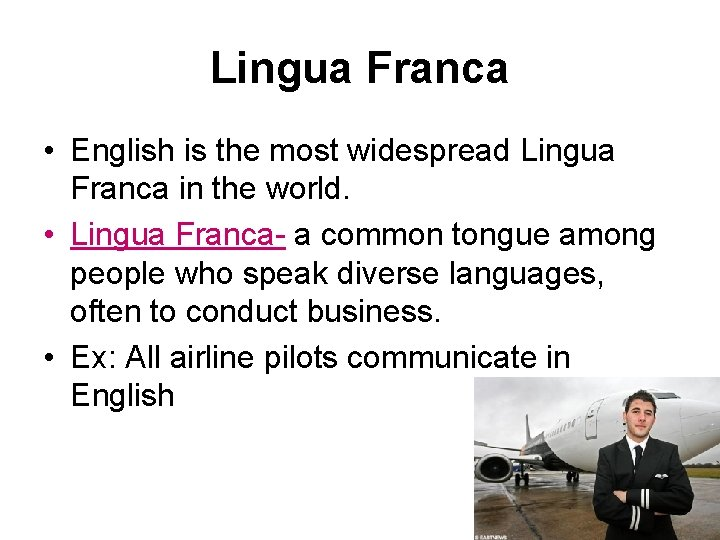Lingua Franca • English is the most widespread Lingua Franca in the world. •