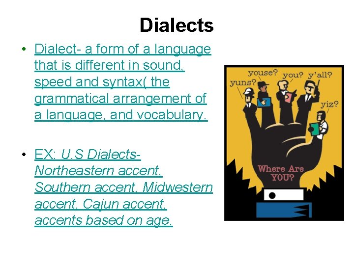 Dialects • Dialect- a form of a language that is different in sound, speed