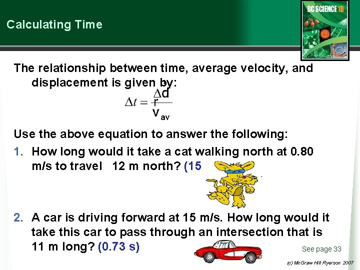 Calculating Time The relationship between time, average velocity, and displacement is given by: Use