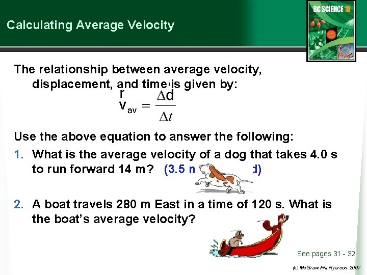Calculating Average Velocity The relationship between average velocity, displacement, and time is given by: