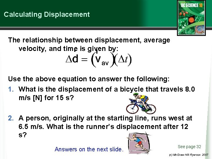 Calculating Displacement The relationship between displacement, average velocity, and time is given by: Use