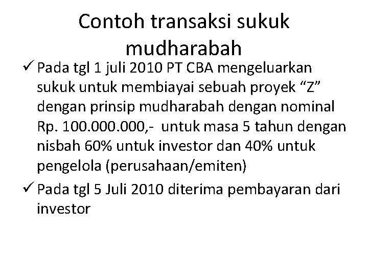 Contoh transaksi sukuk mudharabah ü Pada tgl 1 juli 2010 PT CBA mengeluarkan sukuk