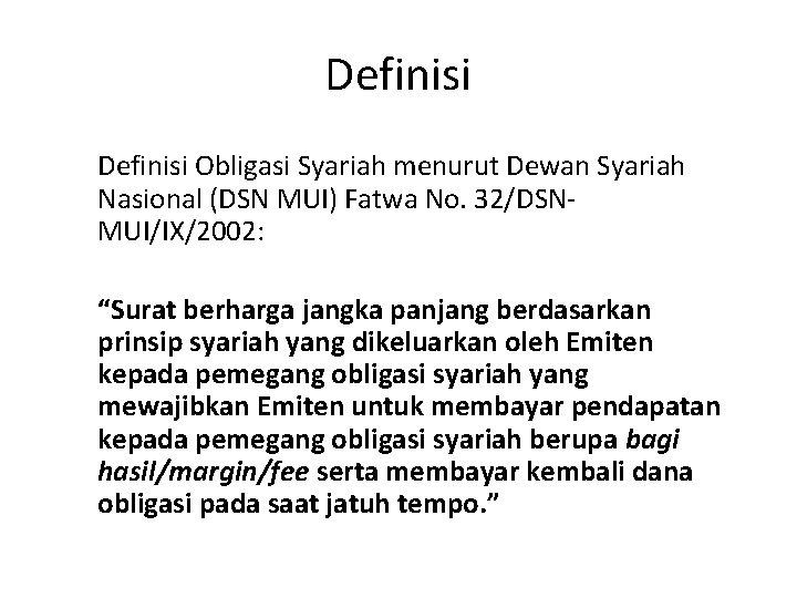 """Definisi Obligasi Syariah menurut Dewan Syariah Nasional (DSN MUI) Fatwa No. 32/DSNMUI/IX/2002: """"Surat berharga"""