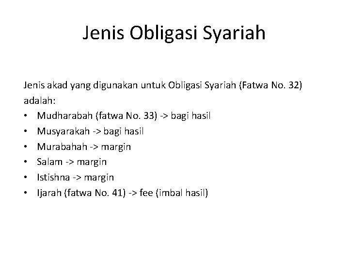 Jenis Obligasi Syariah Jenis akad yang digunakan untuk Obligasi Syariah (Fatwa No. 32) adalah: