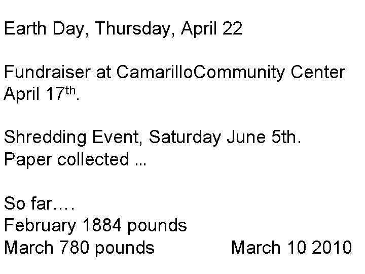 Earth Day, Thursday, April 22 Fundraiser at Camarillo. Community Center April 17 th. Shredding