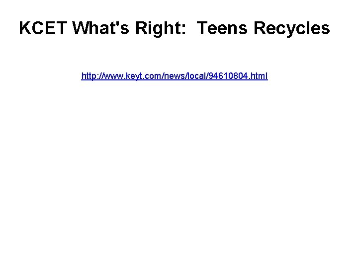 KCET What's Right: Teens Recycles http: //www. keyt. com/news/local/94610804. html