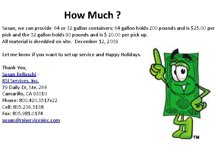 How Much ? Susan, we can provide 64 or 32 gallon containers; 64 gallon