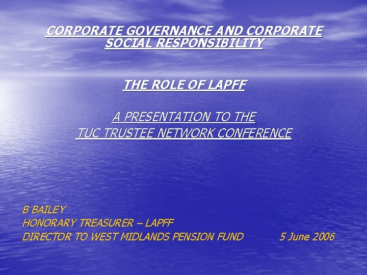 CORPORATE GOVERNANCE AND CORPORATE SOCIAL RESPONSIBILITY THE ROLE OF LAPFF A PRESENTATION TO THE