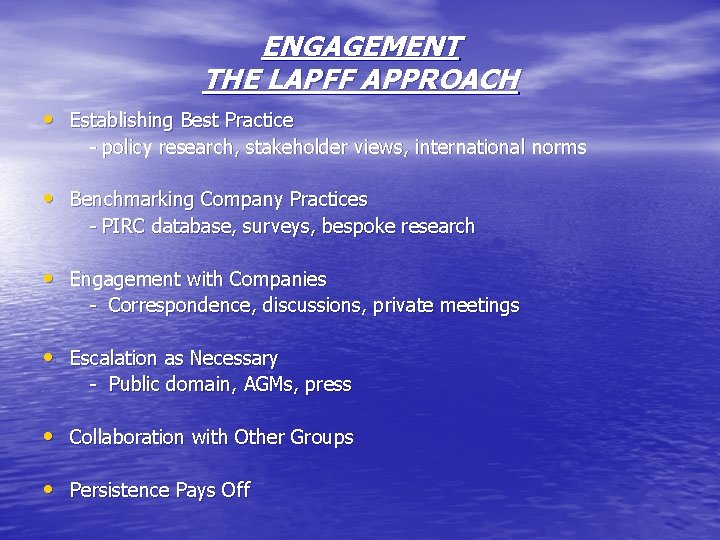 ENGAGEMENT THE LAPFF APPROACH • Establishing Best Practice - policy research, stakeholder views, international