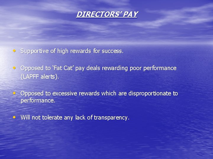 DIRECTORS' PAY • Supportive of high rewards for success. • Opposed to 'Fat Cat'