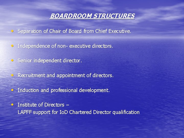 BOARDROOM STRUCTURES • Separation of Chair of Board from Chief Executive. • Independence of