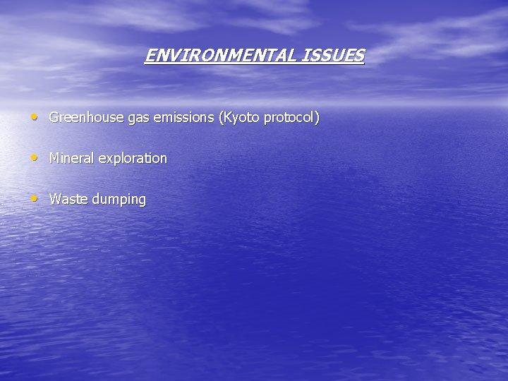 ENVIRONMENTAL ISSUES • Greenhouse gas emissions (Kyoto protocol) • Mineral exploration • Waste dumping