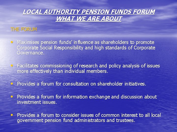 LOCAL AUTHORITY PENSION FUNDS FORUM WHAT WE ARE ABOUT THE FORUM • Maximises pension