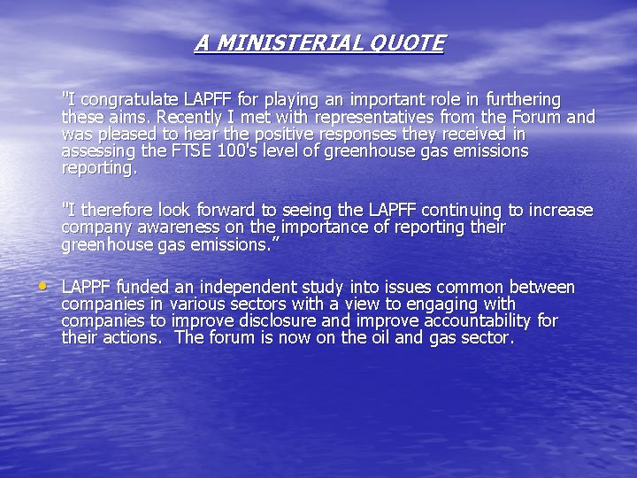 """A MINISTERIAL QUOTE """"I congratulate LAPFF for playing an important role in furthering these"""