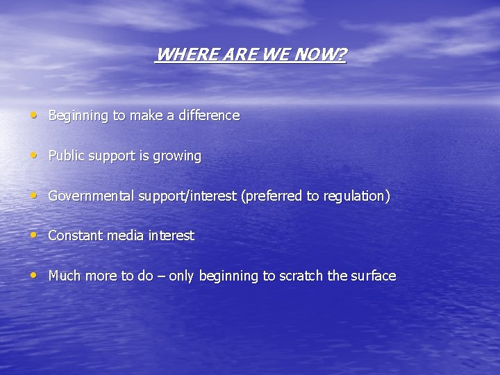 WHERE ARE WE NOW? • Beginning to make a difference • Public support is